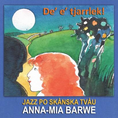 Anna-Mia Barwe – De E Tjarrlek! Jazz Po Skånska Tvåu