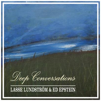 Lasse Lundström & Ed Epstein – Deep Conversations