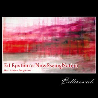 """Ed Epstein's NewSwingNation """"Bittersweet"""""""