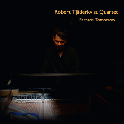 Robert Tjäderkvist Quartet – Perhaps Tomorrow